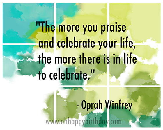 birthday celebration quote/Celebrate Your Life by Oprah