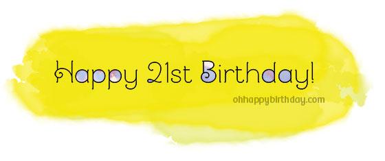 21st birthday/Happy 21st Birthday!
